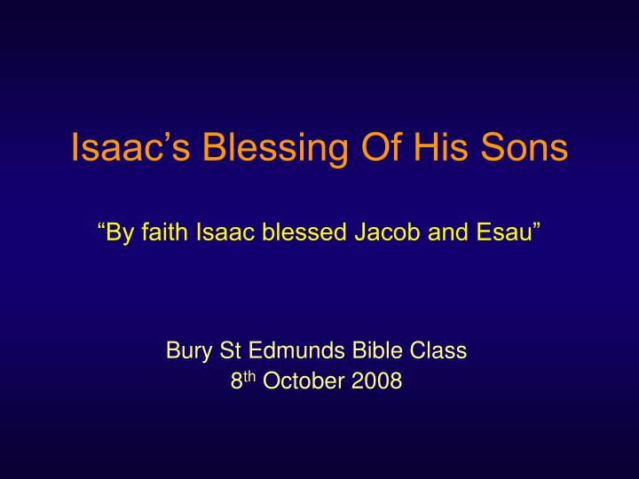 isaac s blessing of his sons by faith isaac blessed jacob and esau n.