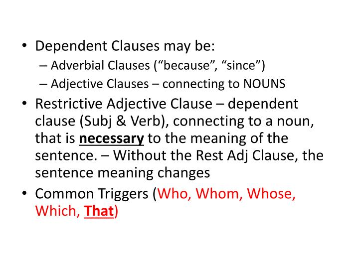 Dependent Clauses may be: