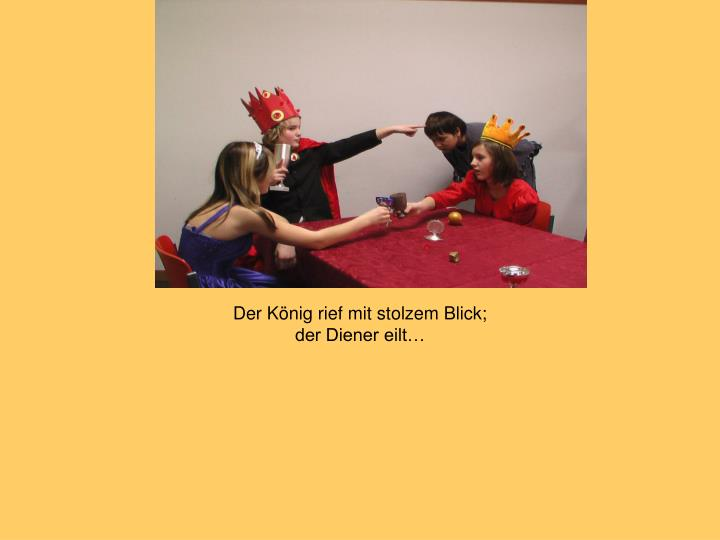Der König rief mit stolzem Blick;