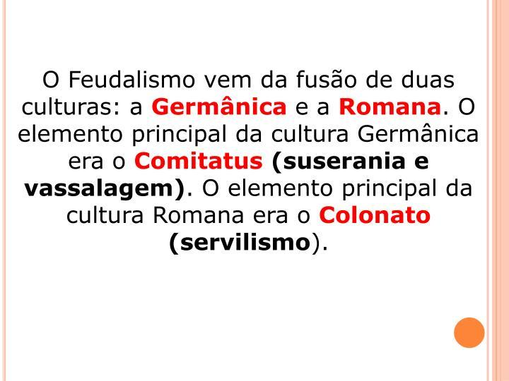 O Feudalismo vem da fusão de duas culturas: a