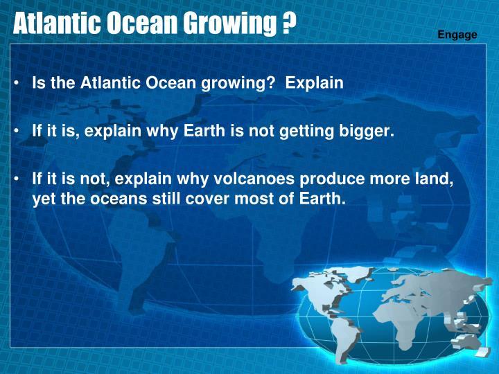 Atlantic Ocean Growing ?