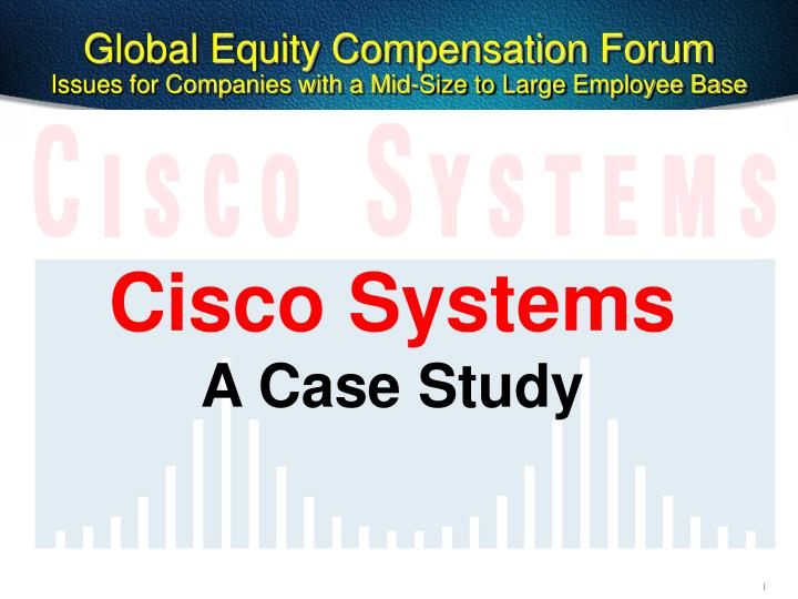 cisco systems case study Technology has no meaning unless you understand how people use it and benefit from it this often creates problems for presentations about technology.