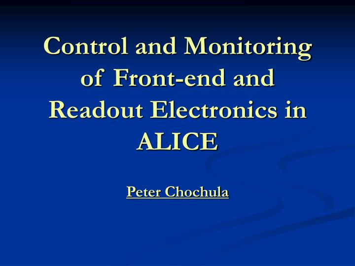 Control and monitoring of front end and readout electronics in alice