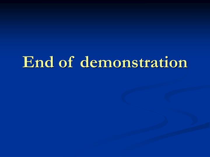 End of demonstration