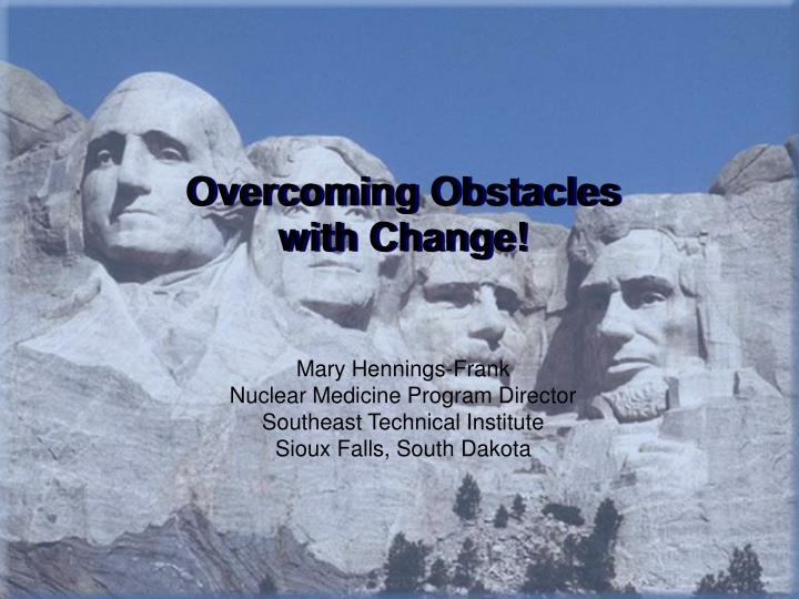 Overcoming obstacles with change