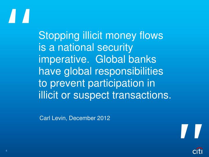 Stopping illicit money flows is a national security imperative.  Global banks have global responsibilities to prevent participation in illicit or suspect transactions.
