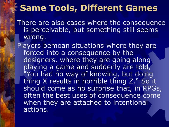Same Tools, Different Games