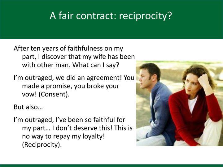 A fair contract: reciprocity?