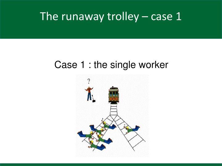 Case 1 the single worker