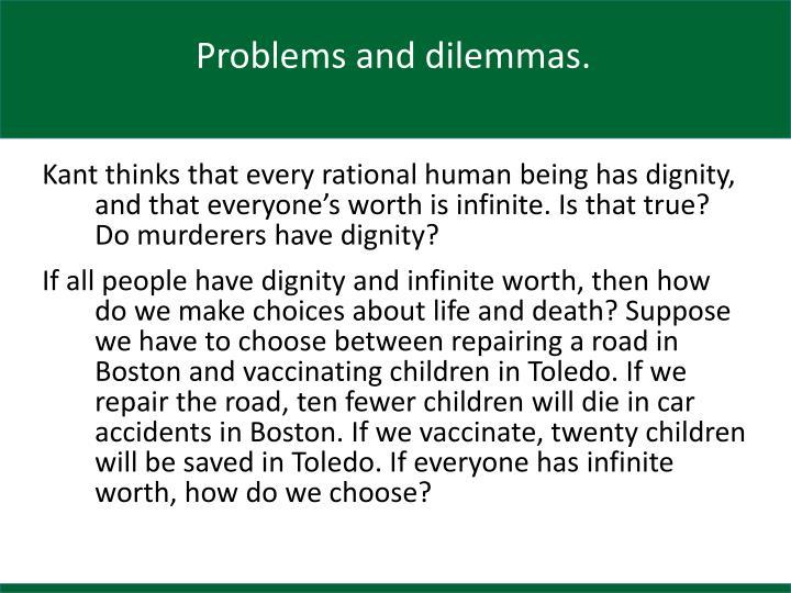Problems and dilemmas.
