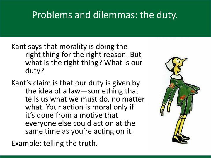 Problems and dilemmas: the duty.