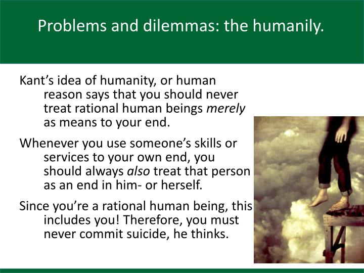 Problems and dilemmas: the humanily.