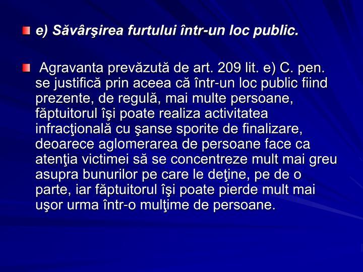 e) Săvârşirea furtului într-un loc public.