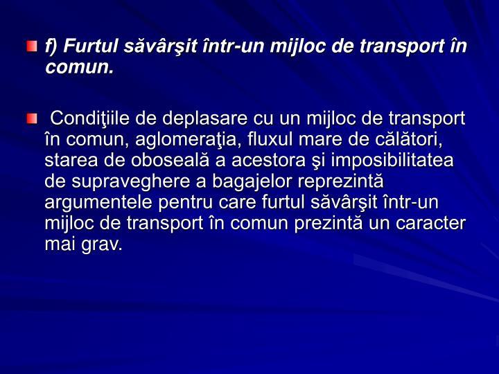 f) Furtul săvârşit într-un mijloc de transport în comun.