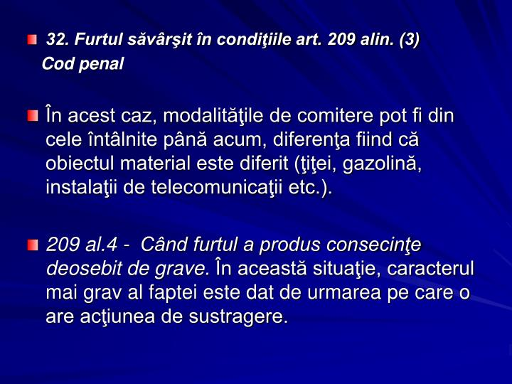 32. Furtul săvârşit în condiţiile art. 209 alin. (3)