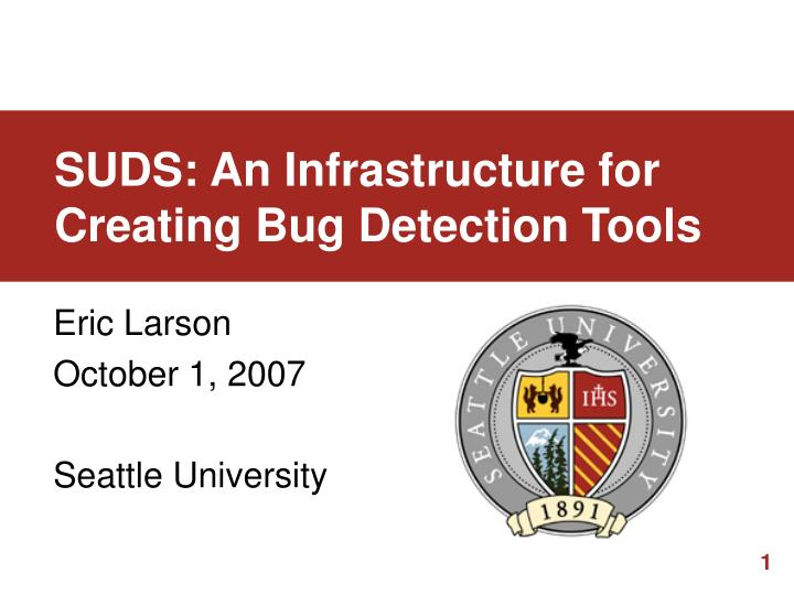 suds an infrastructure for creating bug detection tools n.