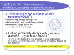 background transmitting range and decaying probability on geometric distance