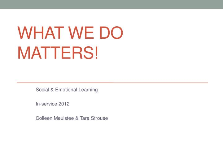 what we do matters n.