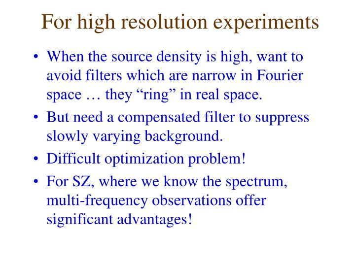 For high resolution experiments