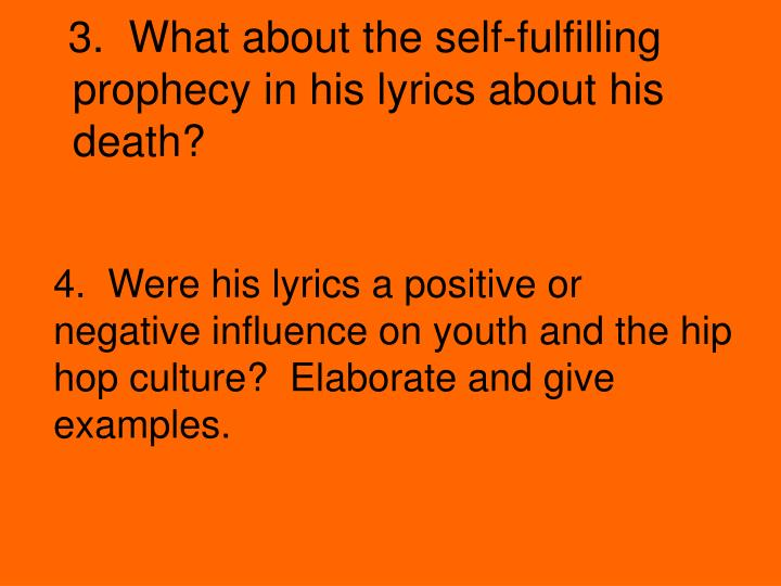 3.  What about the self-fulfilling prophecy in his lyrics about his death?