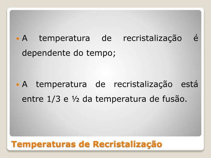 A temperatura de recristalização é dependente do