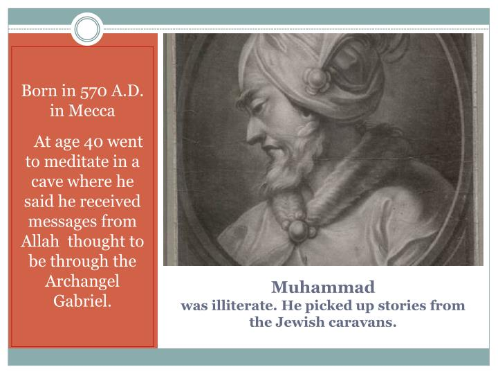 Muhammad was illiterate he picked up stories from the jewish caravans