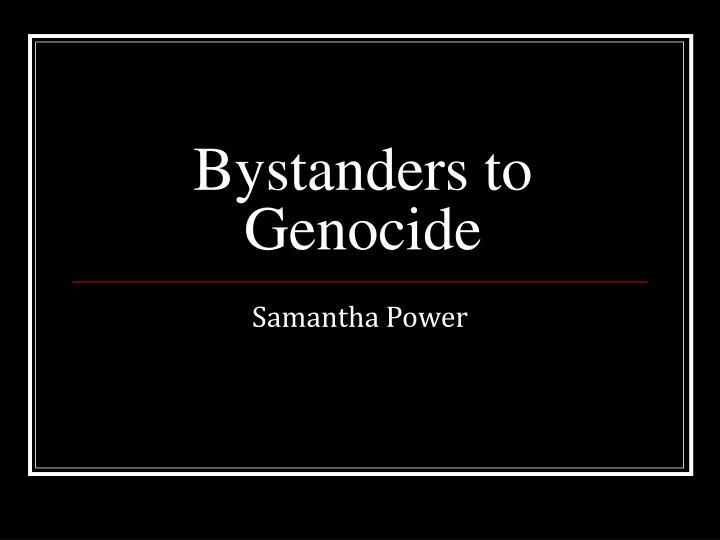 Bystanders to Genocide