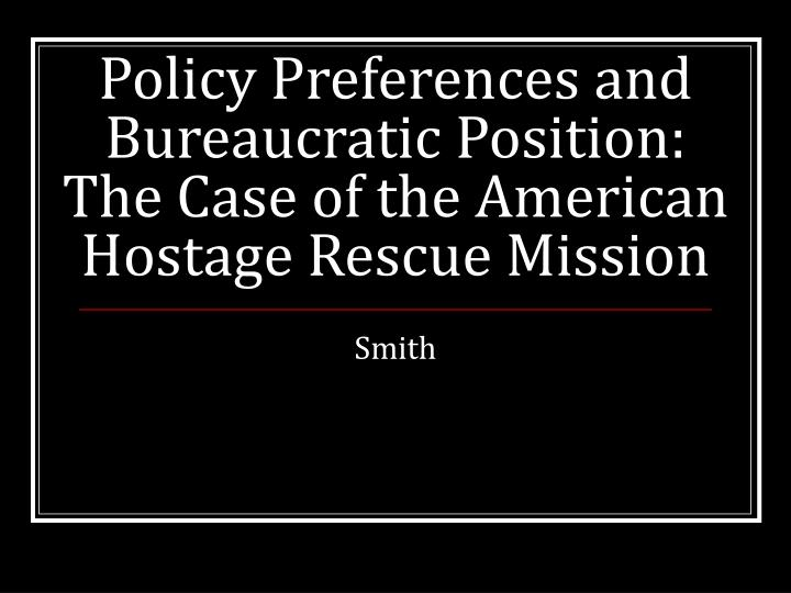 Policy Preferences and Bureaucratic Position: The Case of the American Hostage Rescue Mission