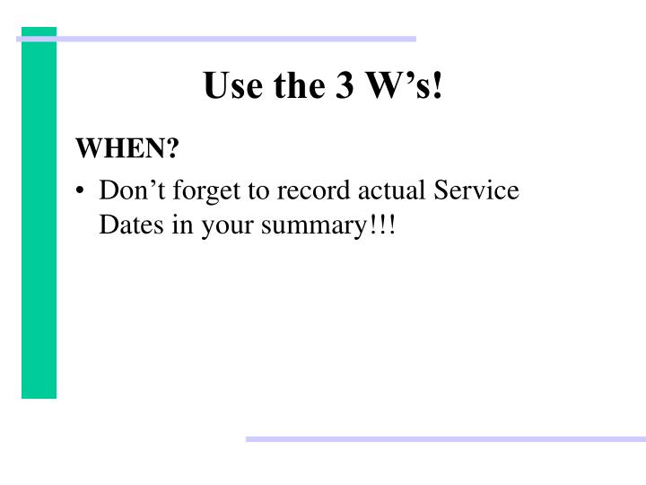 Use the 3 W's!