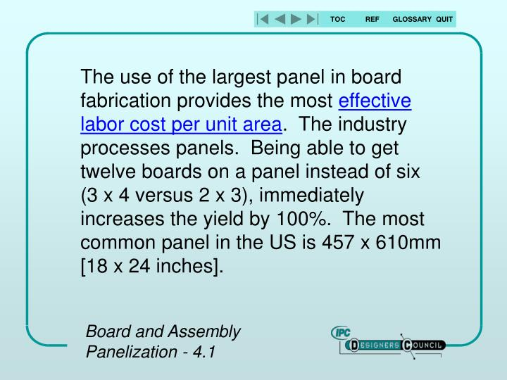 The use of the largest panel in board fabrication provides the most