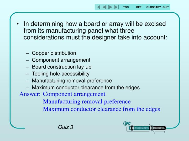 In determining how a board or array will be excised from its manufacturing panel what three considerations must the designer take into account: