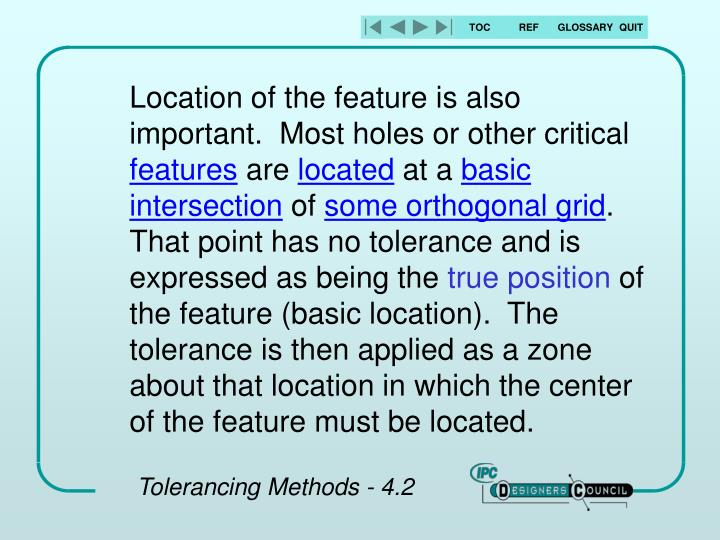 Location of the feature is also important.  Most holes or other critical