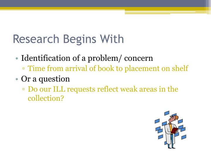 Research begins with