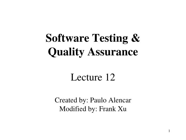 software testing quality assurance lecture 12 created by paulo alencar modified by frank xu