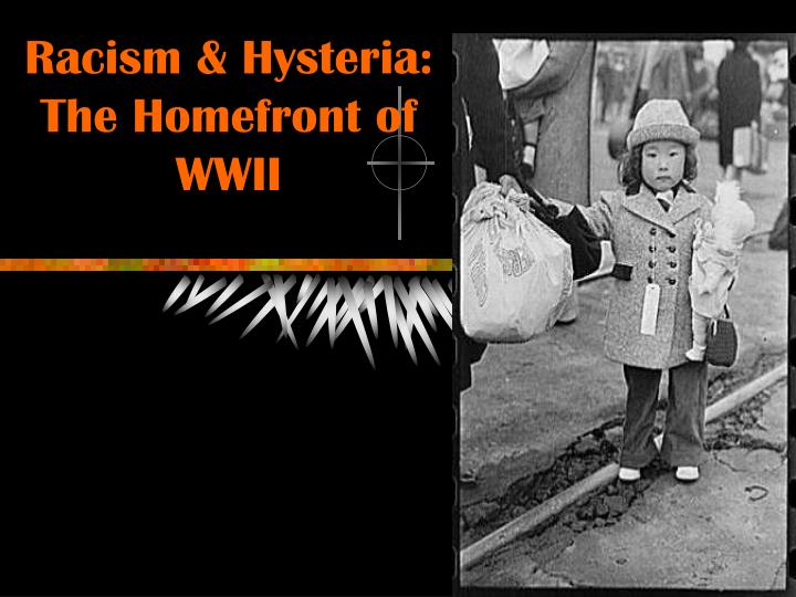 racism hysteria the homefront of wwii n.
