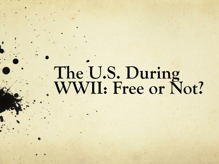 the u s during wwii free or not n.