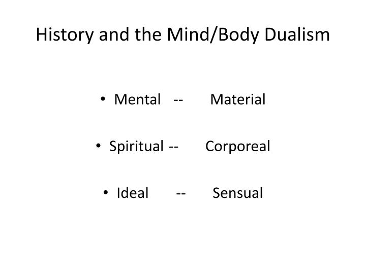 history and the mind body dualism n.