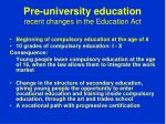 pre university education recent changes in the education act