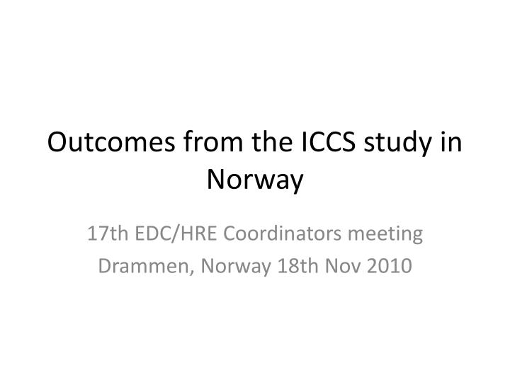 outcomes from the iccs study in norway n.