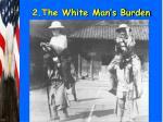 2 the white man s burden