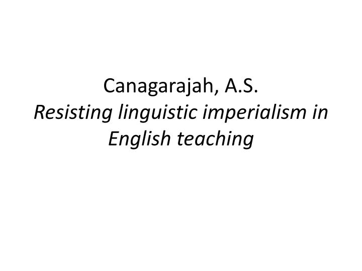 canagarajah a s resisting linguistic imperialism in english teaching n.