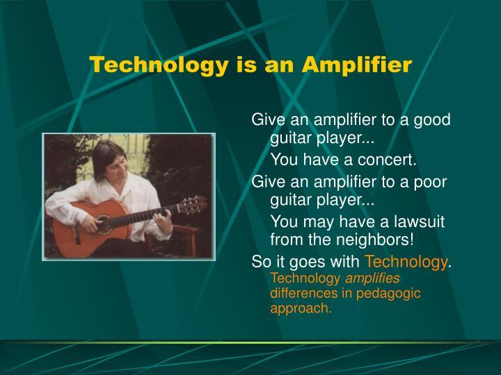 Technology is an Amplifier
