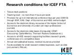 research conditions for icef fta
