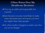 i have power over my healthcare decisions