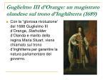 guglielmo iii d orange un magistrato olandese sul trono d inghilterra 1689