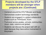 projects developed by the stlp members will be stronger when projects are continued