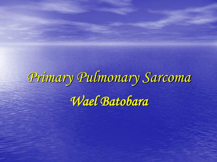 primary pulmonary sarcoma n.