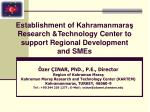 establishment of kahramanmara research technology center to support regional development and smes