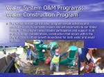 water system o m programs water construction program