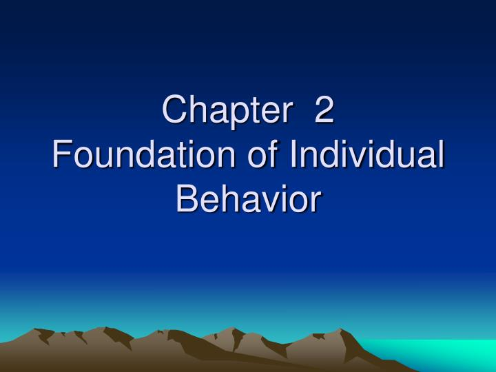 chapter 2 foundation of individual behavior n.